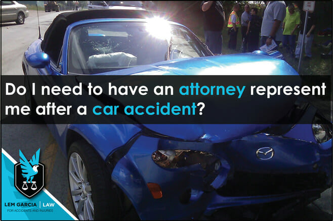 Do I need to have an attorney represent me after a car accident